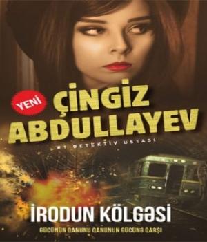 İrodun Kölgəsi – Çingiz Abdullayev
