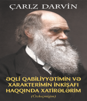 Əqli Qabiliyyətimin və Xarakterimin İnkişafı Haqqında Xatirələrim – Çarlz Darvin