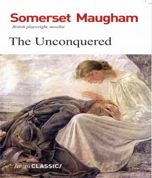 The Unconquered - Somerset Maugham