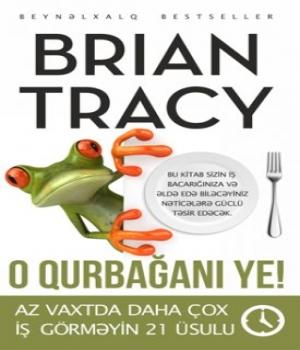 O Qurbağanı Ye! (az vaxtda daha çox iş görməyin 21 üsulu) – Brian Tracy