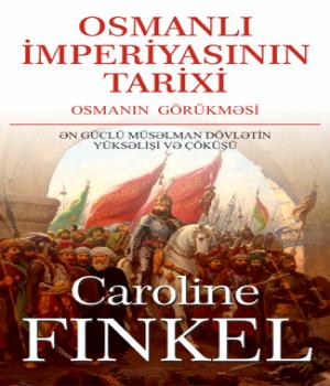 Osmanlı İmperiyasının Tarixi – Caroline Finkel